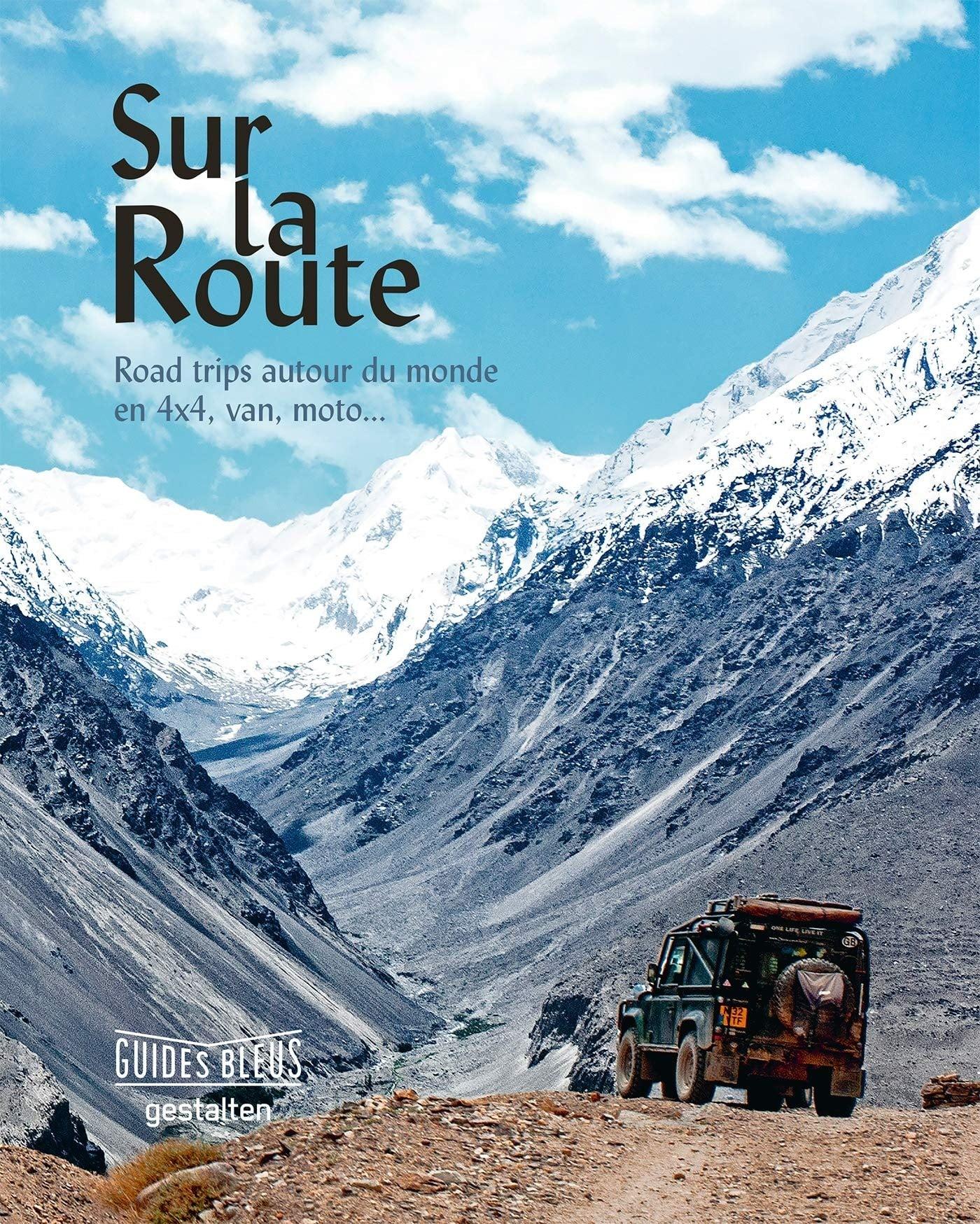 Sur la Route: Road Trip autour du monde en 4x4, van, moto...