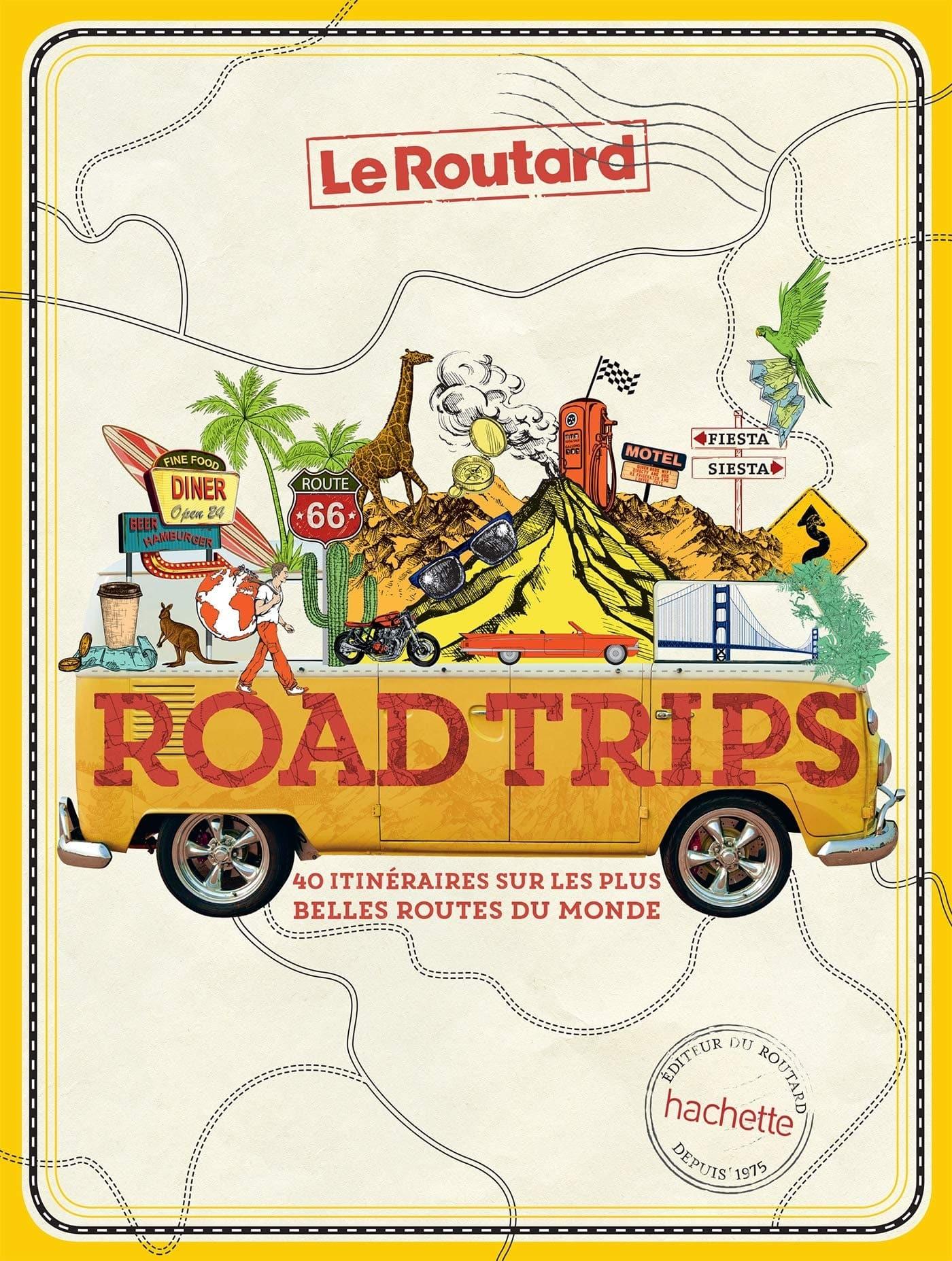 Road Trips: 40 itinéraires sur les plus belles routes du Monde