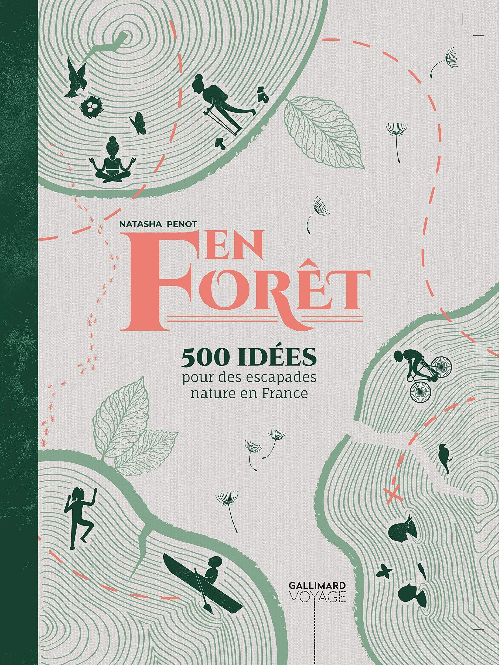 En forêt: 500 idées pour des escapades nature en France