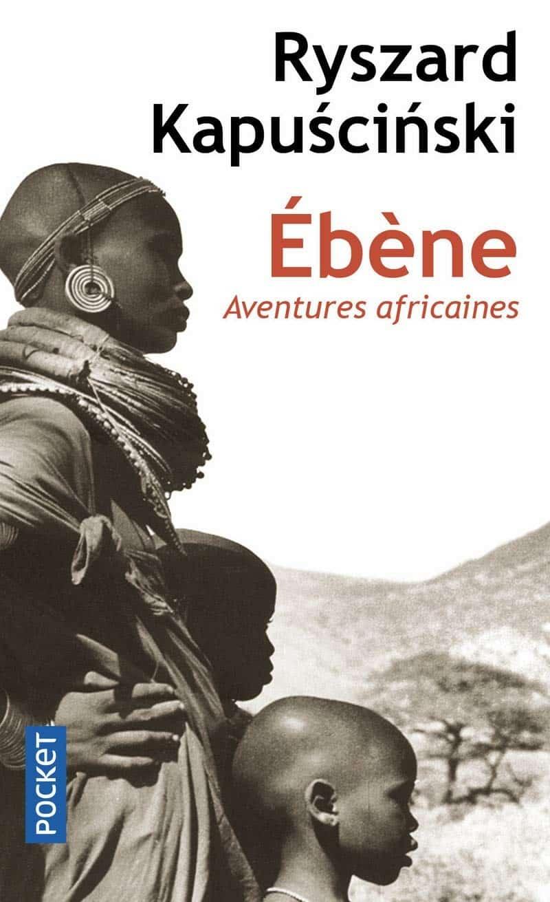 Ebène, Aventures africaines, de Ryszard Kapuscinski